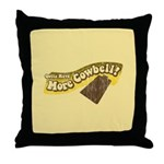 Gotta Have More Cowbell Throw Pillow