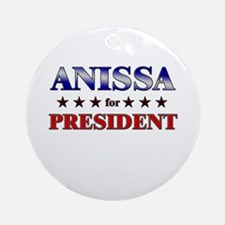 ANISSA for president Ornament (Round)