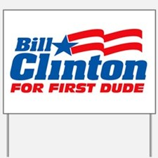 Bill Clinton For First Dude Yard Sign
