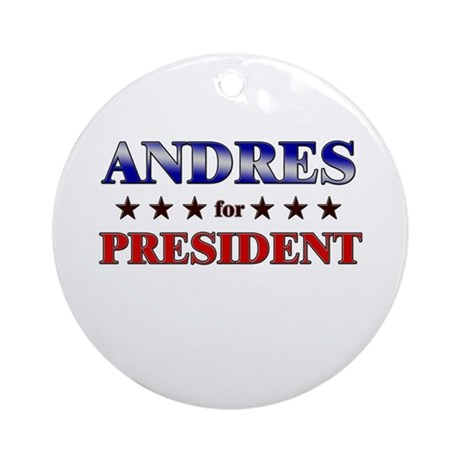 ANDRES for president Ornament (Round)