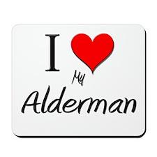 I Love My Alderman Mousepad