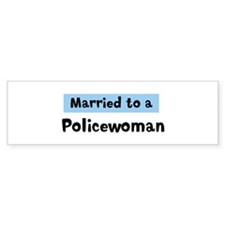 Married to: Policewoman Bumper Bumper Sticker