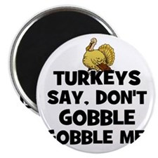 Turkeys say, Don't Gobble Gob Magnet