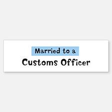 Married to: Customs Officer Bumper Bumper Bumper Sticker
