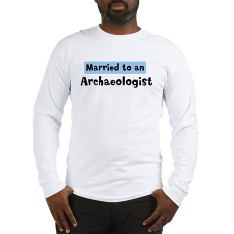 Married to: Archaeologist Long Sleeve T-Shirt