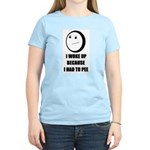 WOKE UP BECAUSE I HAD TO PEE Women's Light T-Shirt