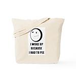WOKE UP BECAUSE I HAD TO PEE Tote Bag