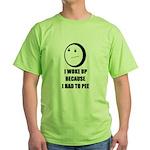 WOKE UP BECAUSE I HAD TO PEE Green T-Shirt