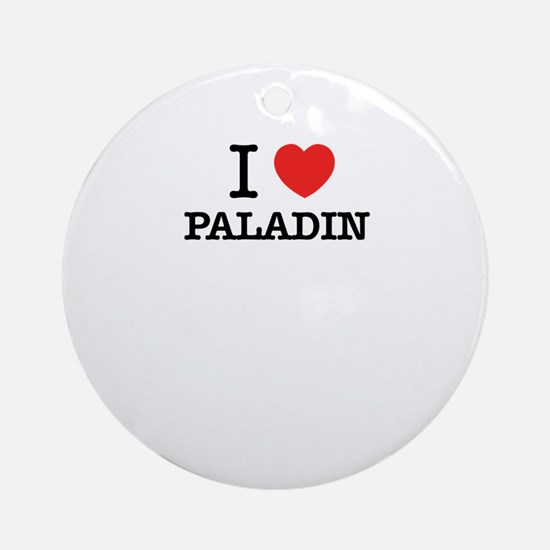 I Love PALADIN Round Ornament