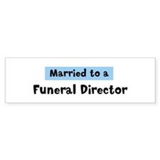 Married to: Funeral Director Bumper Bumper Sticker