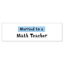Married to: Math Teacher Bumper Bumper Sticker