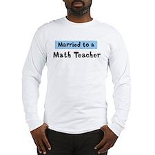 Married to: Math Teacher Long Sleeve T-Shirt