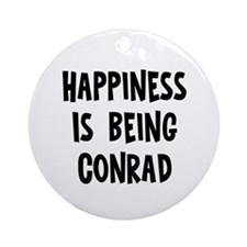 Happiness is being Conrad Ornament (Round)