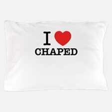 I Love CHAPED Pillow Case