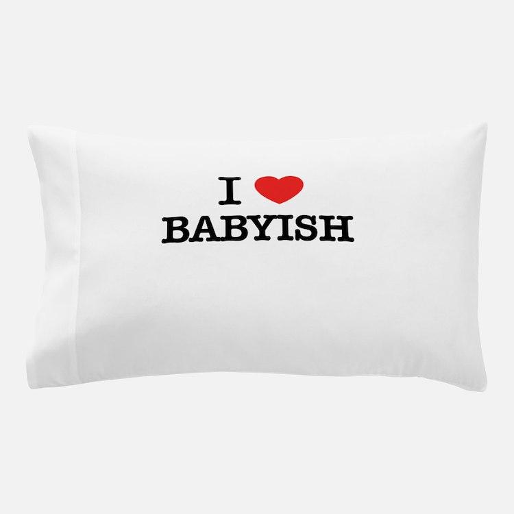 I Love BABYISH Pillow Case