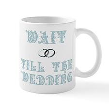 Wait Till the Wedding Mug