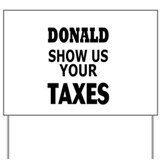 Donald show us your taxes Yard Signs