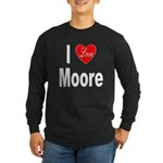 I Love Moore (Front) Long Sleeve Dark T-Shirt