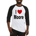 I Love Moore (Front) Baseball Jersey