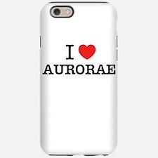 I Love AURORAE iPhone 6/6s Tough Case