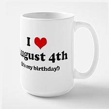 I Love August 4th (my birthda Mugs