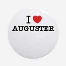 I Love AUGUSTER Round Ornament