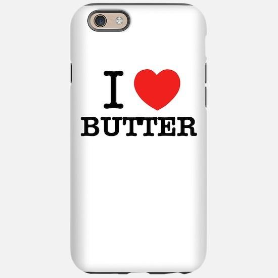I Love BUTTER iPhone 6/6s Tough Case