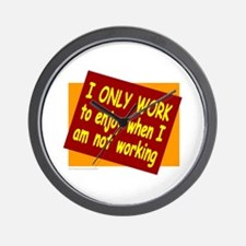 I ONLY WORK Wall Clock