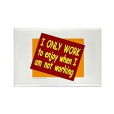 I ONLY WORK Rectangle Magnet