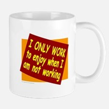 I ONLY WORK Mug