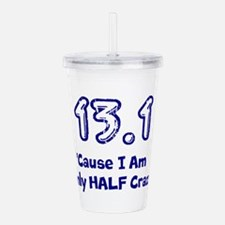 Unique 13.1 only half crazy Acrylic Double-wall Tumbler