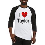 I Love Taylor (Front) Baseball Jersey