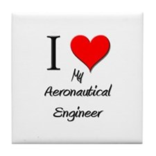 I Love My Aeronautical Engineer Tile Coaster