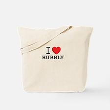 I Love BUBBLY Tote Bag
