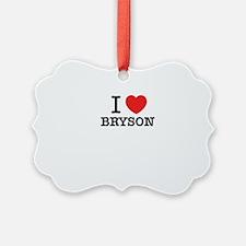 I Love BRYSON Ornament