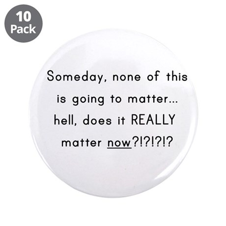 """Does it really matter now 3.5"""" Button (10 pack)"""