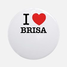 I Love BRISA Round Ornament
