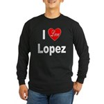 I Love Lopez (Front) Long Sleeve Dark T-Shirt