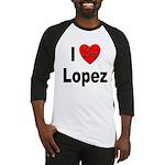 I Love Lopez (Front) Baseball Jersey
