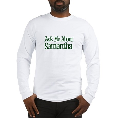 Ask Me About Samantha Long Sleeve T-Shirt