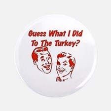 """Thanksgiving Crude Humor 3.5"""" Button (100 pack)"""