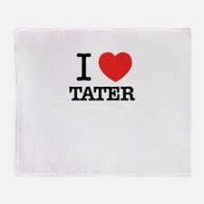 I Love TATER Throw Blanket