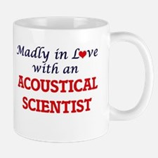 Madly in love with an Acoustical Scientist Mugs
