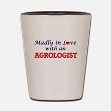 Madly in love with an Agrologist Shot Glass
