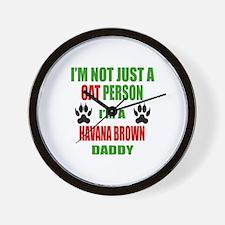 I'm a Havana Brown Daddy Wall Clock