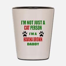 I'm a Havana Brown Daddy Shot Glass