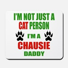 I'm a Chausie Daddy Mousepad