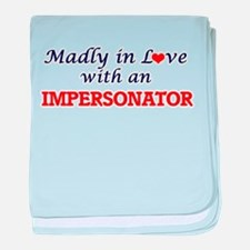 Madly in love with an Impersonator baby blanket