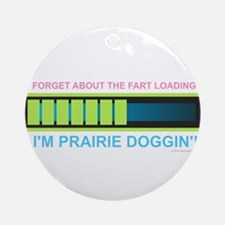 I'm Prairie Doggin'! Round Ornament