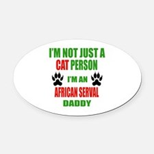 I'm an African serval Daddy Oval Car Magnet